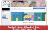 Facebook Shop - Nền tảng miễn phí giúp doanh nghiệp nhỏ kinh doanh hiệu quả