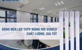 Đâu là địa chỉ mua đèn LED tuýp máng rời Vianco chất lượng?